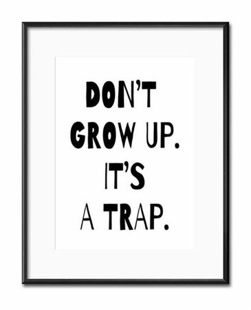 DON'T GROW UP IT'S A TRAP obraz w czarnej ramie, 21x26 cm